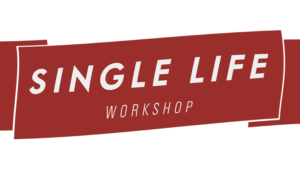 Single Life Workshop Nothing Hidden MInistries